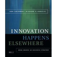 Innovation Happens Elsewhere: Open Source as Business Strategy by Ron Goldman and Richard P. Gabriel